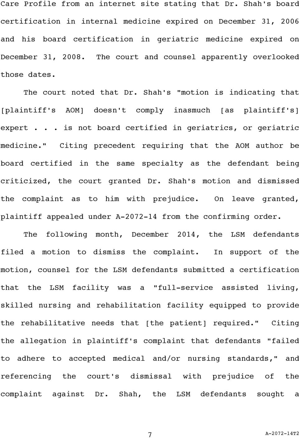"The court and counsel apparently overlooked those dates. The court noted that Dr. Shah's ""motion is indicating that [plaintiff's AOM] doesn't comply inasmuch [as plaintiff's] expert."
