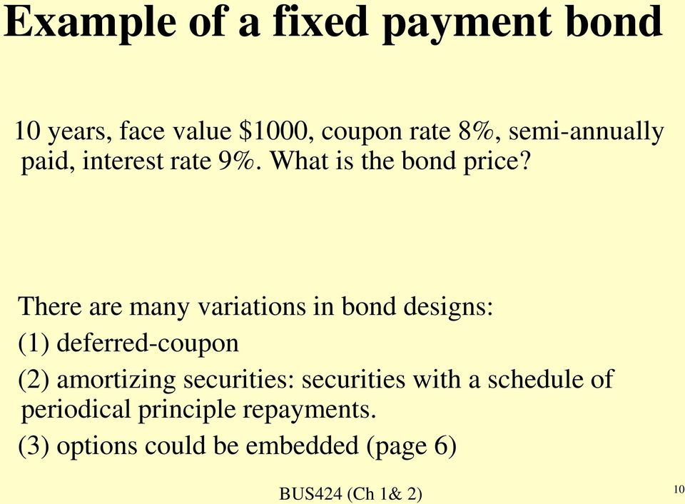 There are many variations in bond designs: () deferred-coupon (2) amortizing