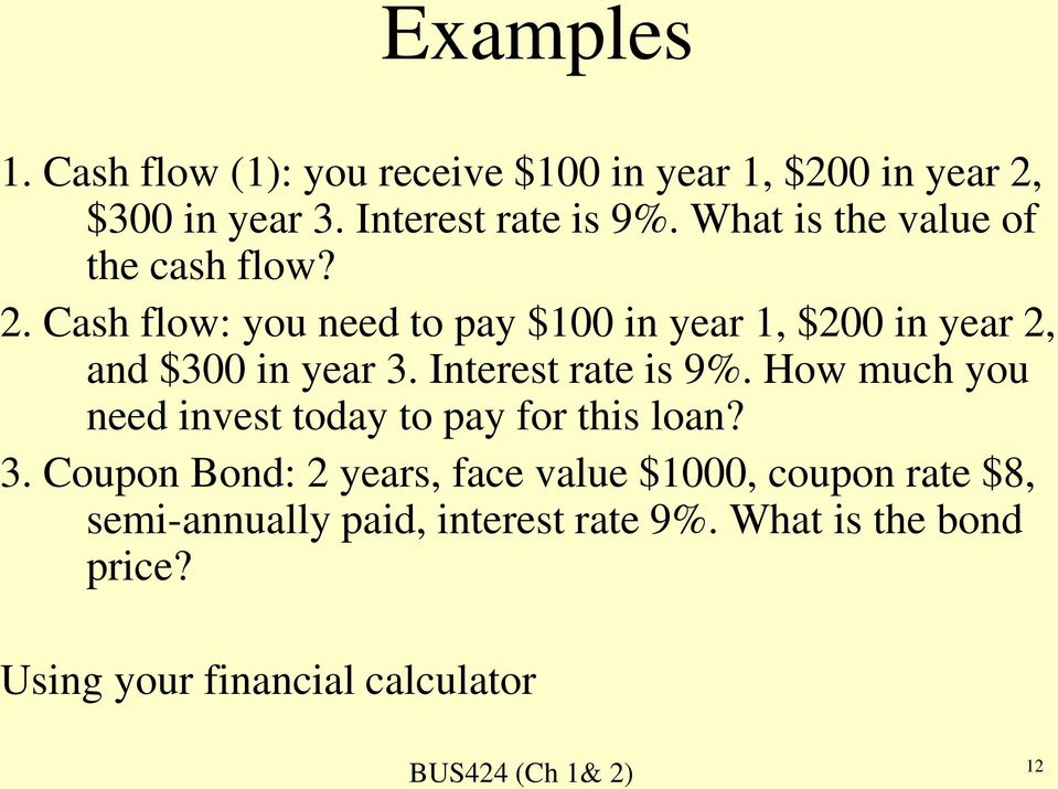 Cash flow: you need to pay $00 in year, $200 in year 2, and $300 in year 3. Interest rate is 9%.