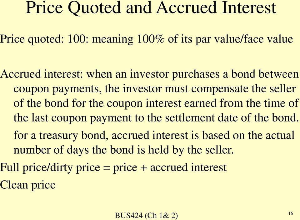 interest earned from the time of the last coupon payment to the settlement date of the bond.