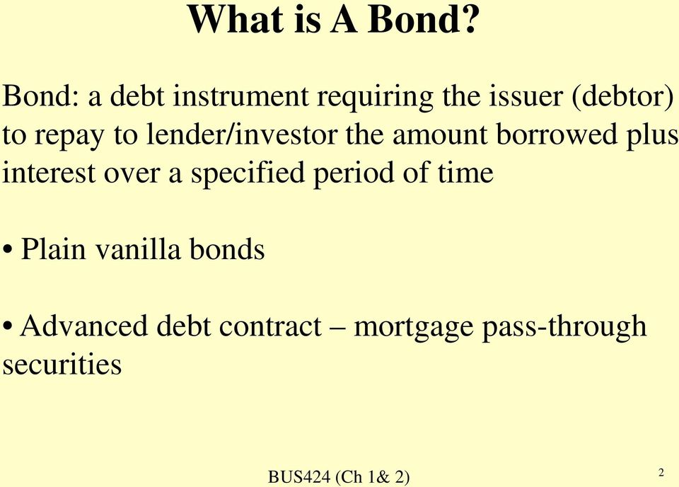 repay to lender/investor the amount borrowed plus interest