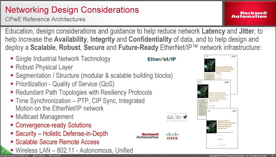 Segmentation / Structure (modular & scalable building blocks) Prioritization - Quality of Service (QoS) Redundant Path Topologies with Resiliency Protocols Time Synchronization PTP, CIP Sync,