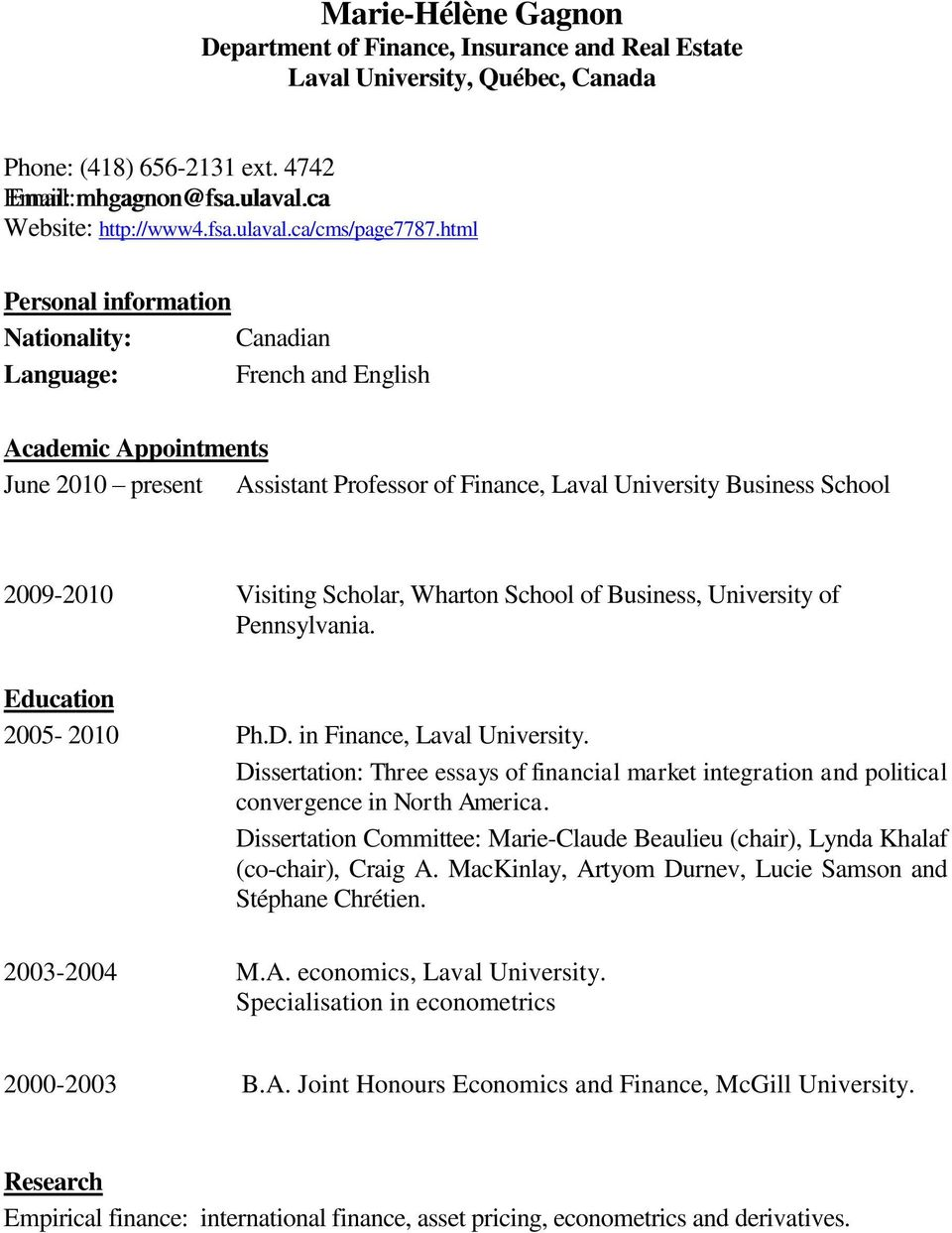 html Personal information Nationality: Canadian Language: French and English Academic Appointments June 2010 present Assistant Professor of Finance, Laval University Business School 2009-2010