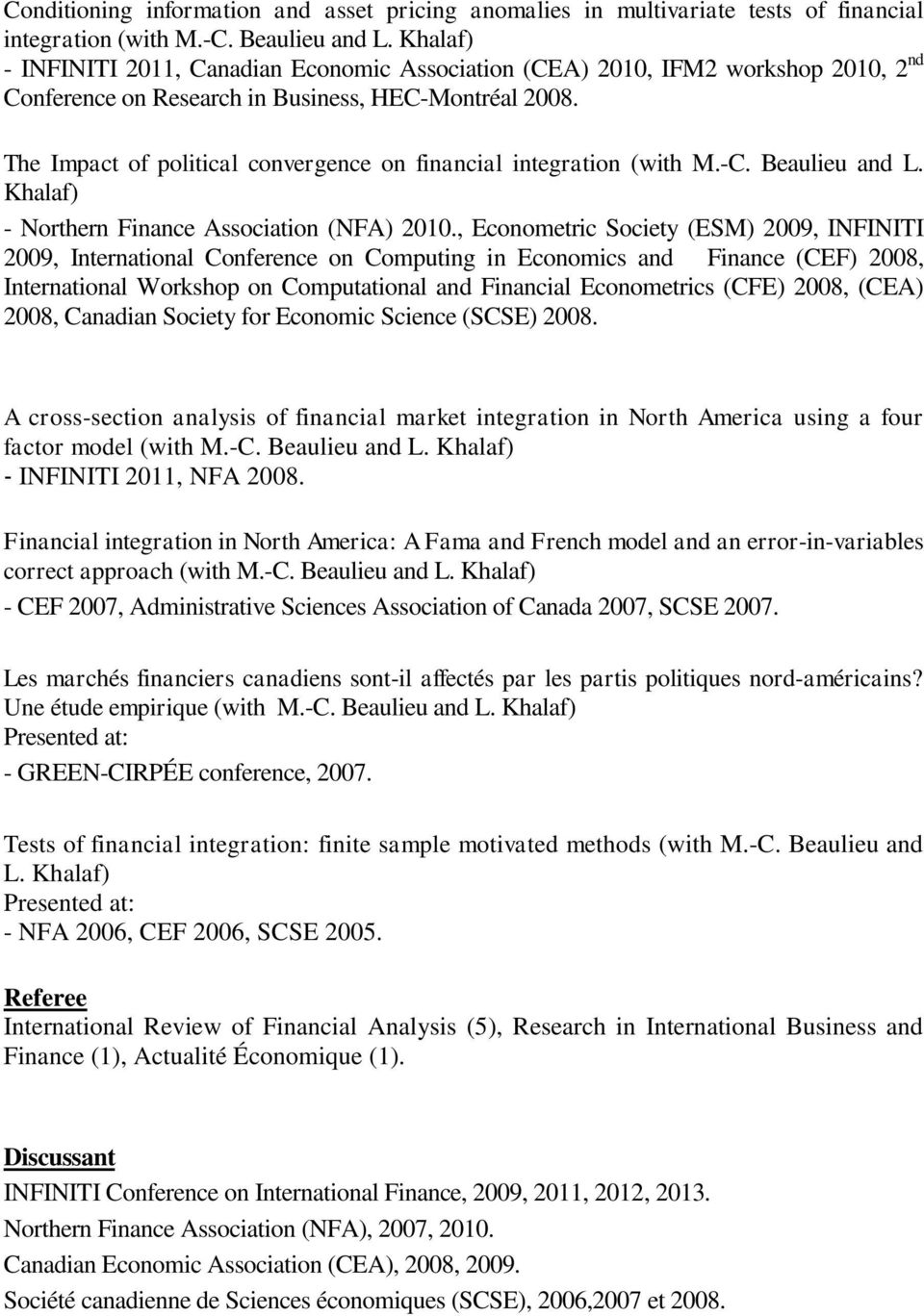 The Impact of political convergence on financial integration (with M.-C. Beaulieu and L. Khalaf) - Northern Finance Association (NFA) 2010.