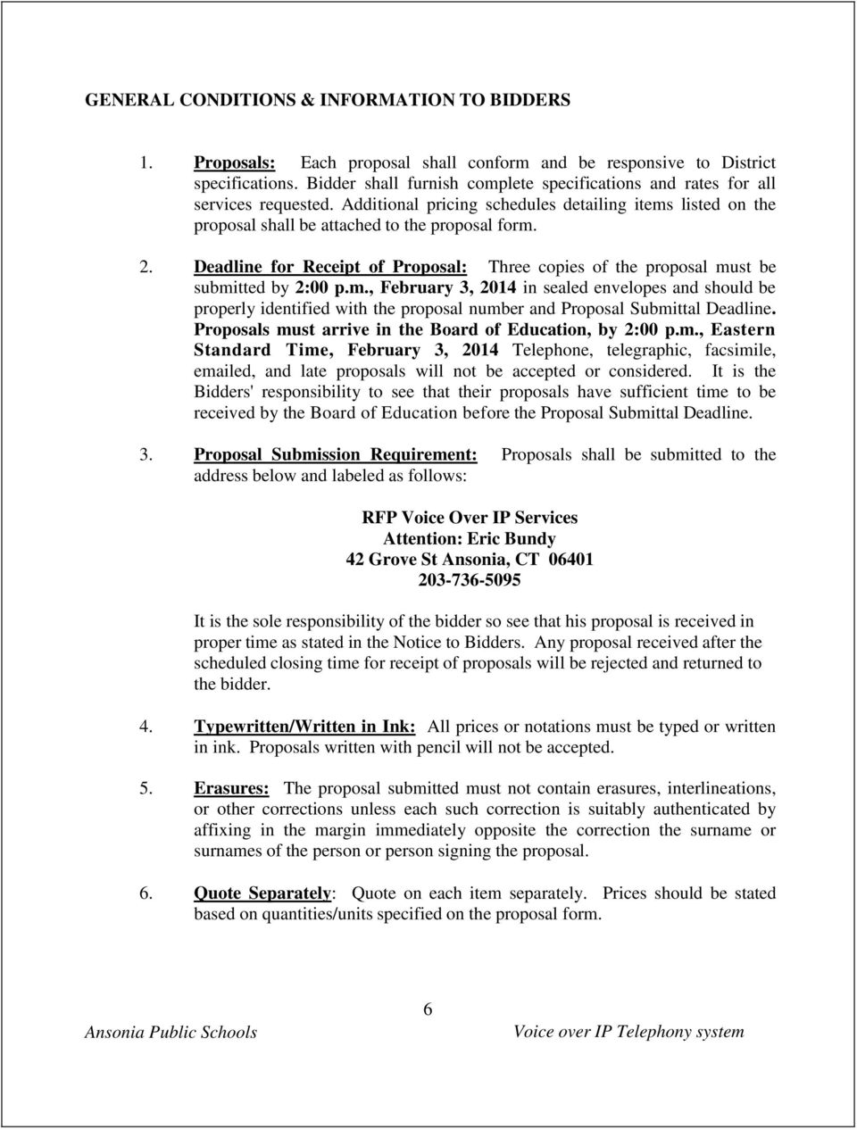 Deadline for Receipt of Proposal: Three copies of the proposal must be submitted by 2:00 p.m., February 3, 2014 in sealed envelopes and should be properly identified with the proposal number and Proposal Submittal Deadline.