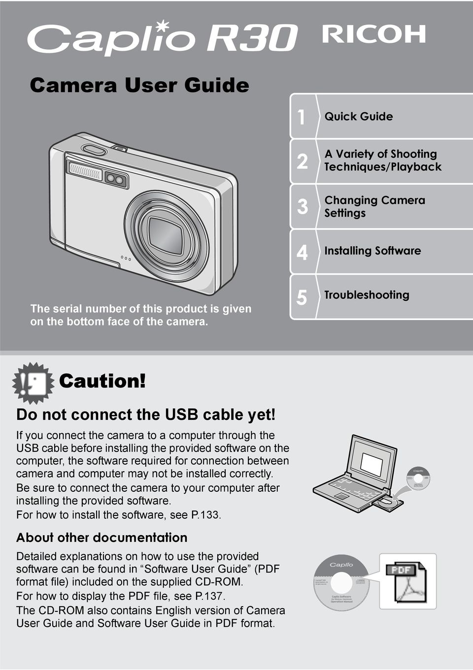 If you connect the camera to a computer through the USB cable before installing the provided software on the computer, the software required for connection between camera and computer may not be
