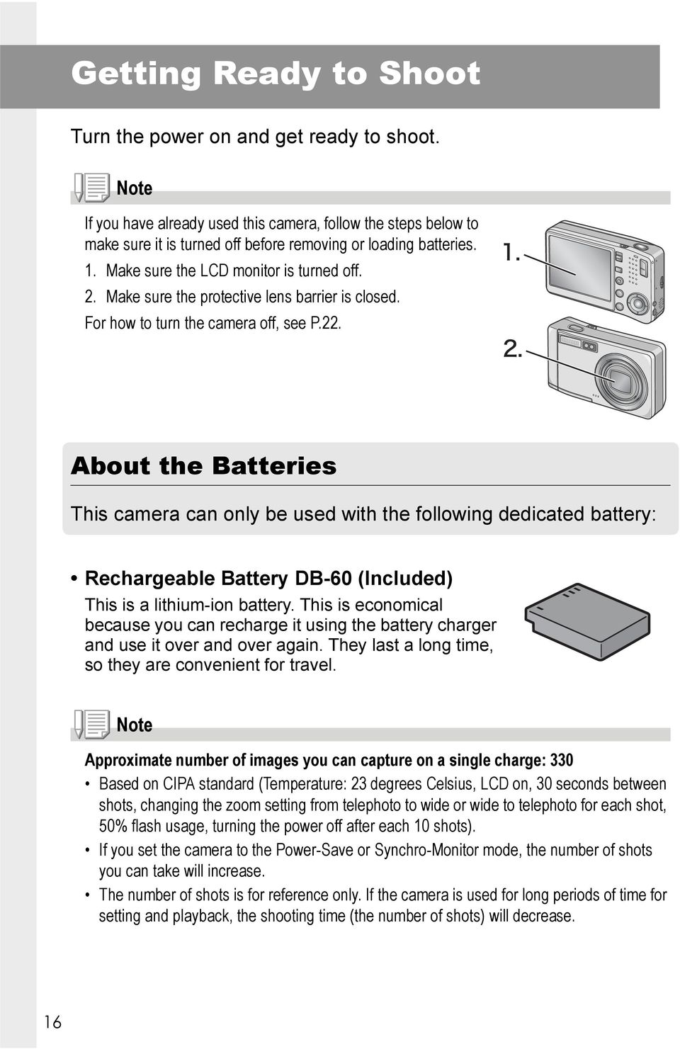 About the Batteries This camera can only be used with the following dedicated battery: Rechargeable Battery DB-60 (Included) This is a lithium-ion battery.
