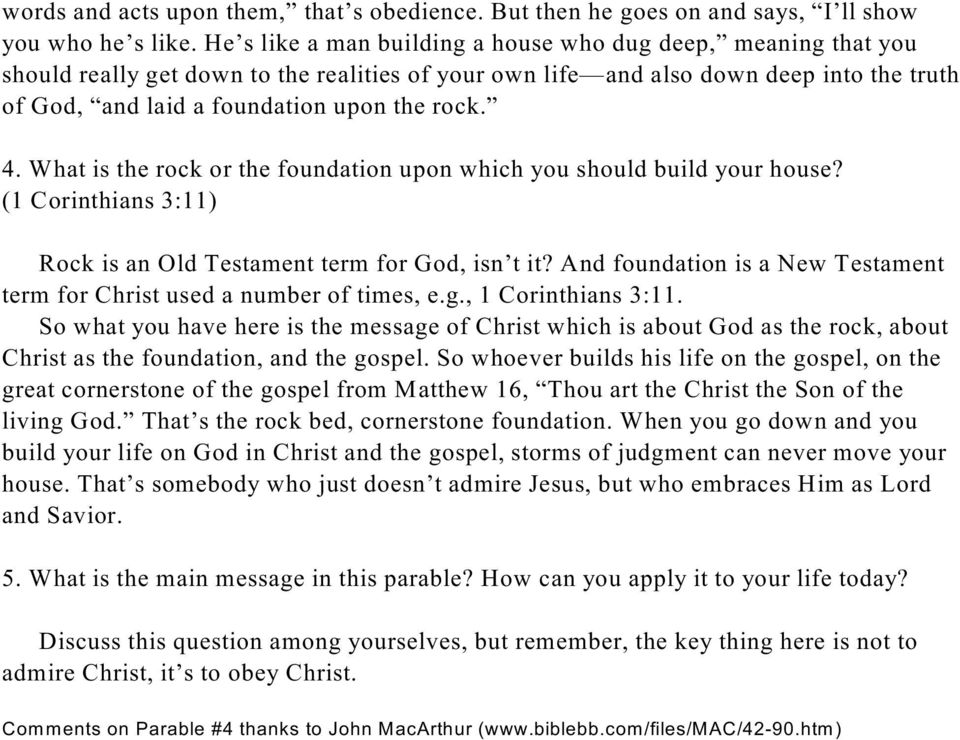 4. What is the rock or the foundation upon which you should build your house? (1 Corinthians 3:11) Rock is an Old Testament term for God, isn t it?