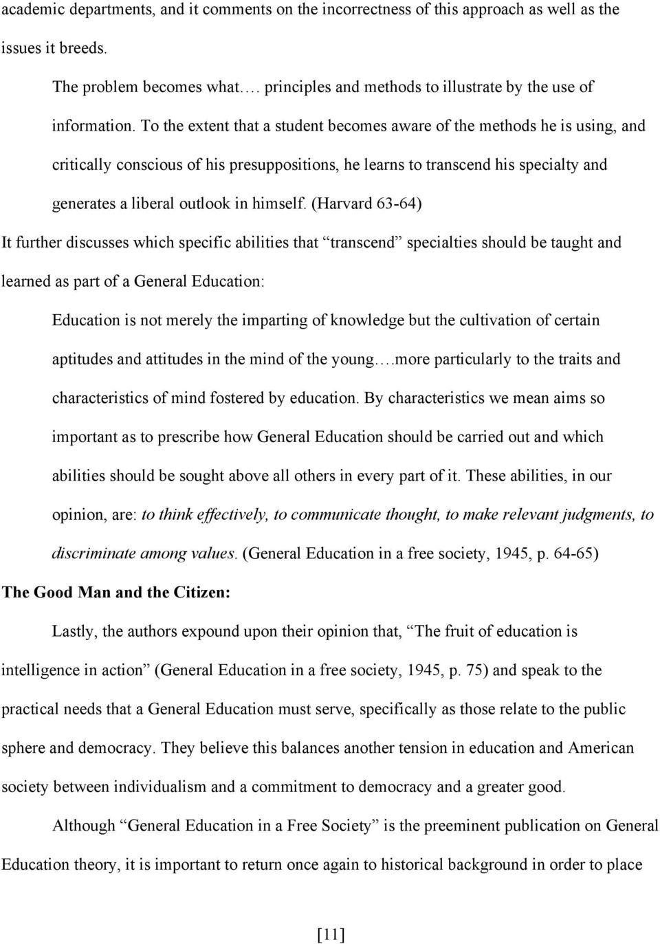 (Harvard 63-64) It further discusses which specific abilities that transcend specialties should be taught and learned as part of a General Education: Education is not merely the imparting of
