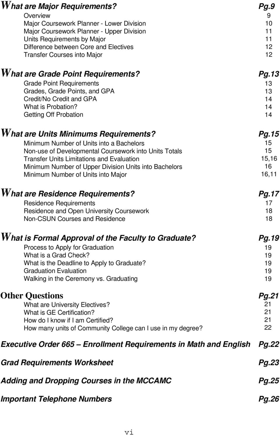 Grade Point Requirements? Grade Point Requirements Grades, Grade Points, and GPA Credit/No Credit and GPA What is Probation? Getting Off Probation What are Units Minimums Requirements?