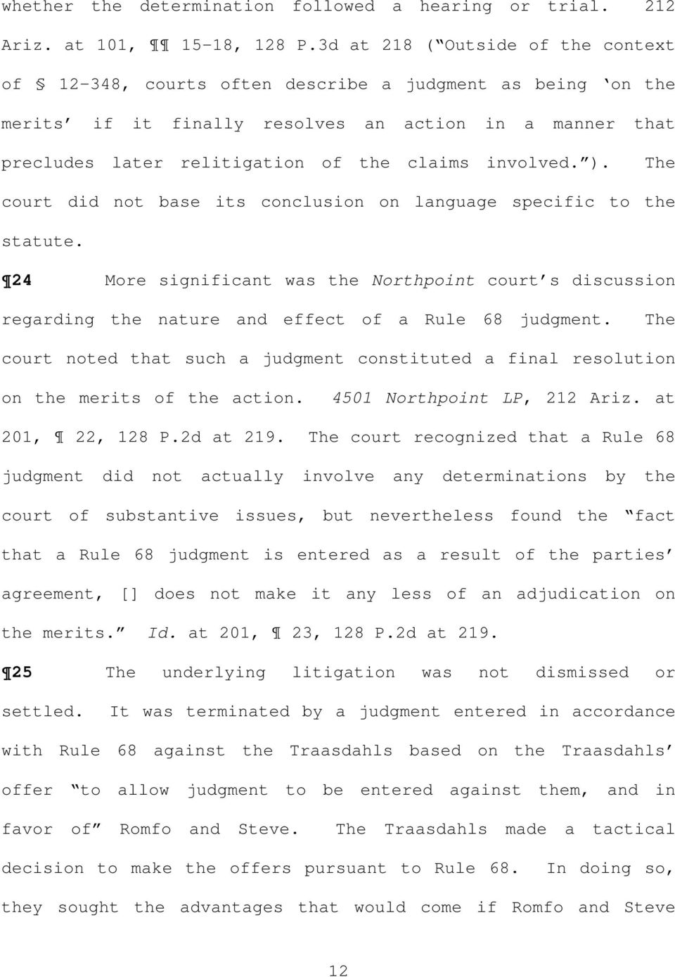 involved. ). The court did not base its conclusion on language specific to the statute. 24 More significant was the Northpoint court s discussion regarding the nature and effect of a Rule 68 judgment.