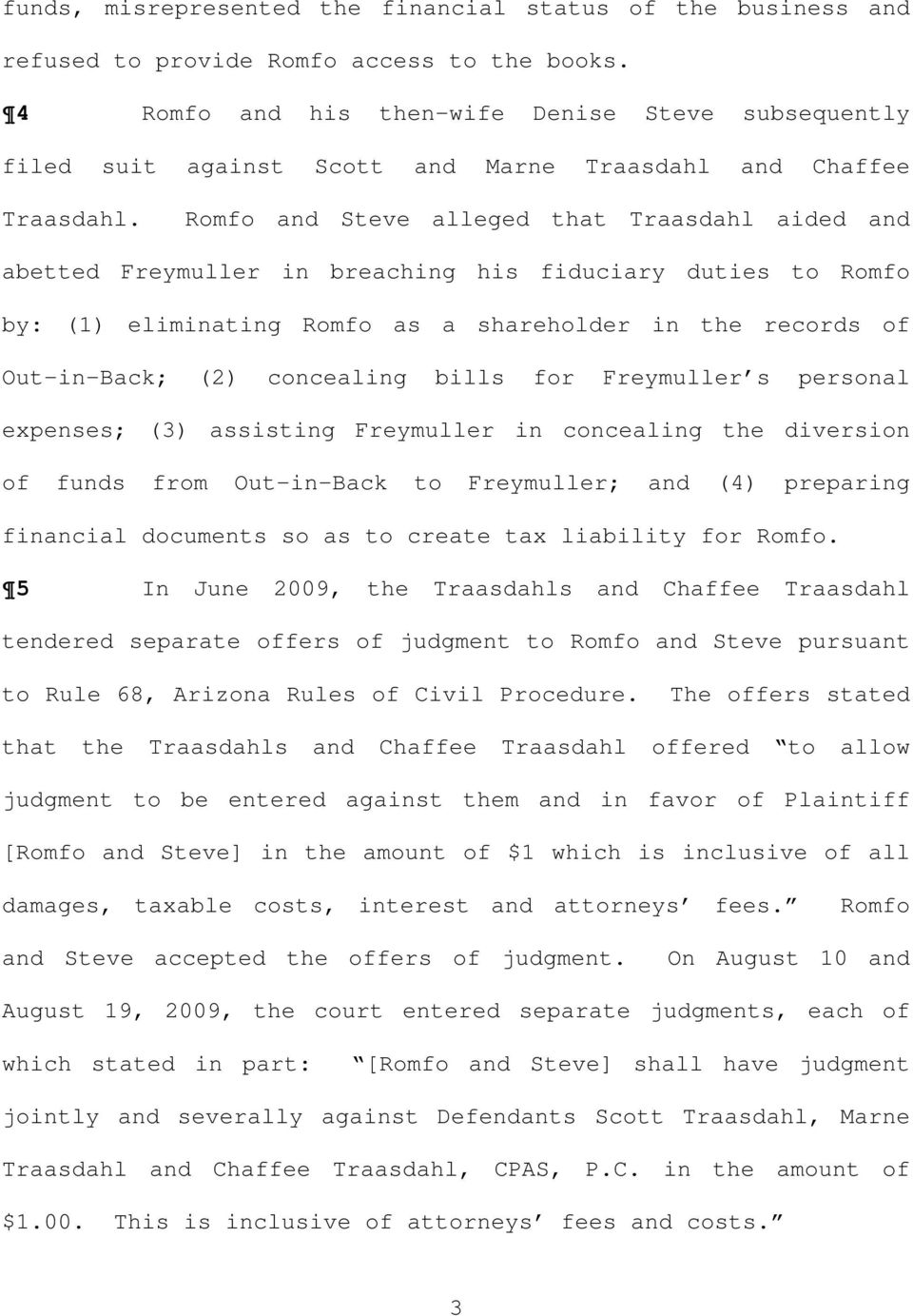 Romfo and Steve alleged that Traasdahl aided and abetted Freymuller in breaching his fiduciary duties to Romfo by: (1) eliminating Romfo as a shareholder in the records of Out-in-Back; (2) concealing