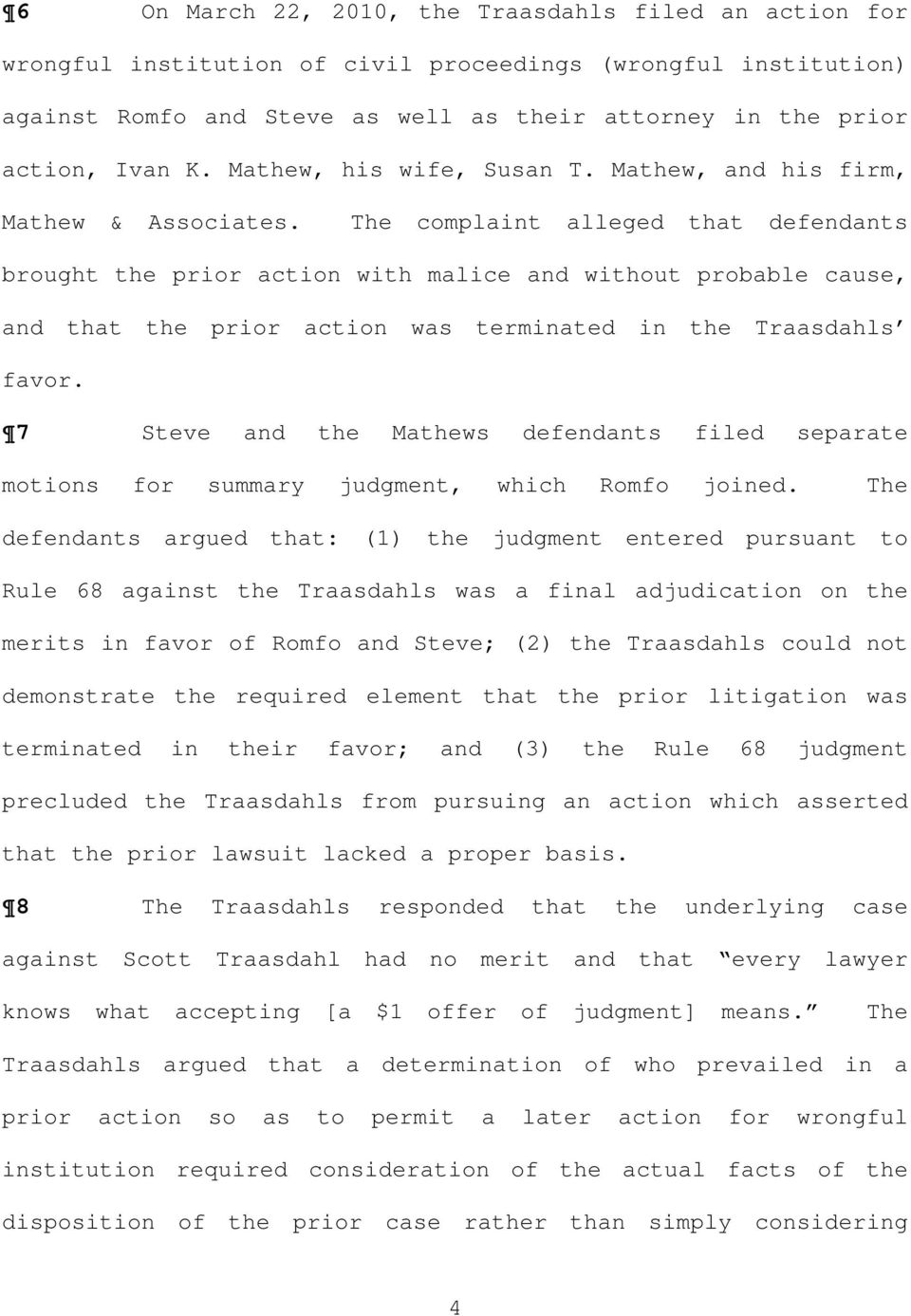 The complaint alleged that defendants brought the prior action with malice and without probable cause, and that the prior action was terminated in the Traasdahls favor.