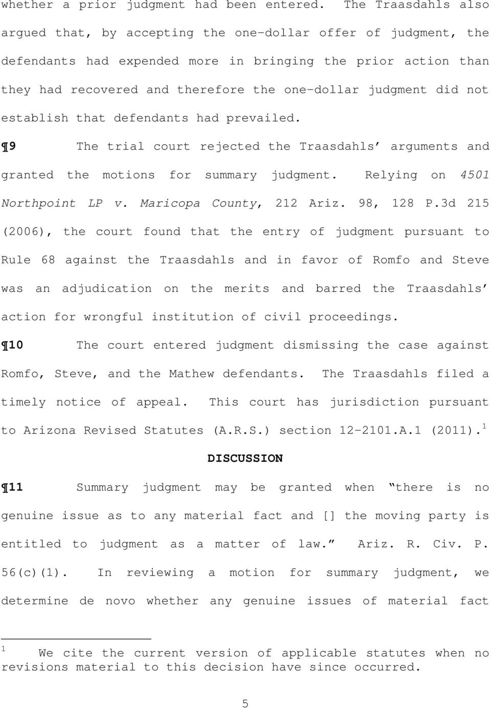 judgment did not establish that defendants had prevailed. 9 The trial court rejected the Traasdahls arguments and granted the motions for summary judgment. Relying on 4501 Northpoint LP v.