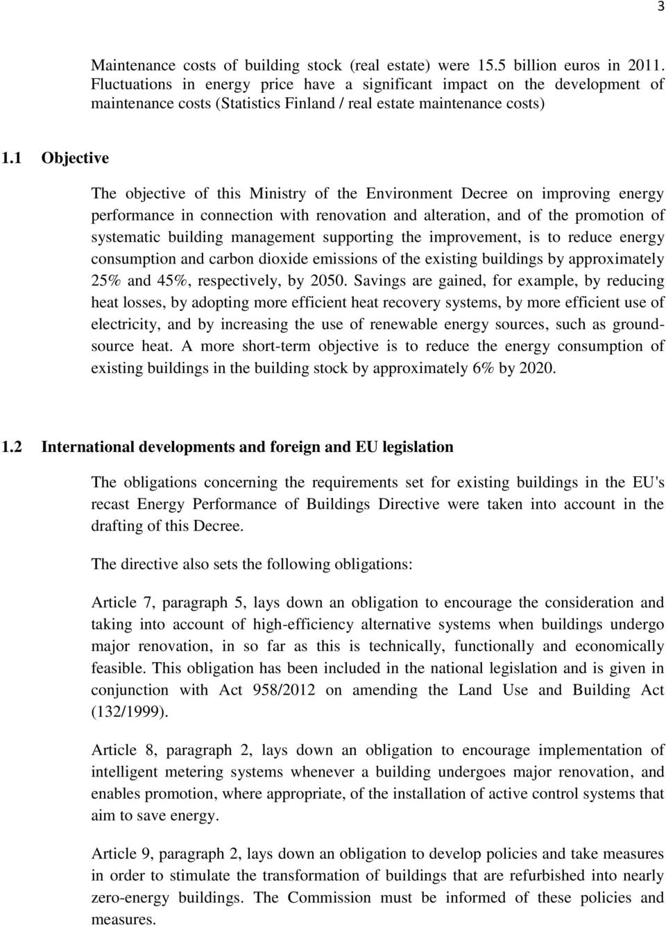 1 Objective The objective of this Ministry of the Environment Decree on improving energy performance in connection with renovation and alteration, and of the promotion of systematic building