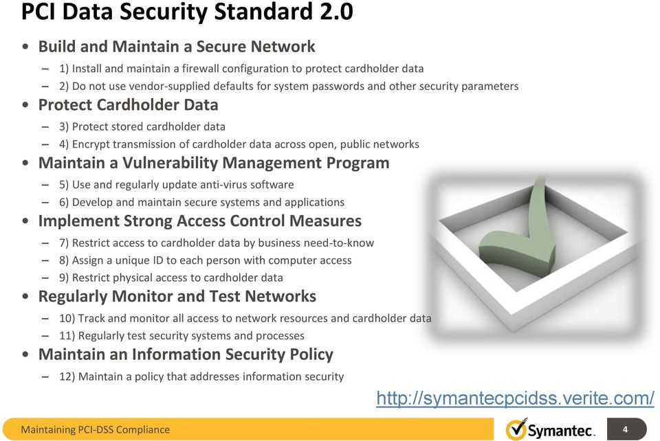 parameters Protect Cardholder Data 3) Protect stored cardholder data 4) Encrypt transmission of cardholder data across open, public networks Maintain a Vulnerability Management Program 5) Use and