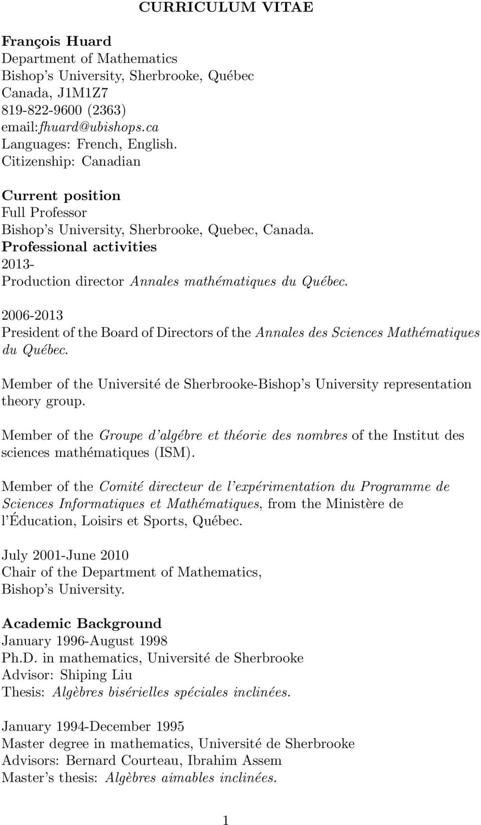 2006-2013 President of the Board of Directors of the Annales des Sciences Mathématiques du Québec. Member of the Université de Sherbrooke-Bishop s University representation theory group.
