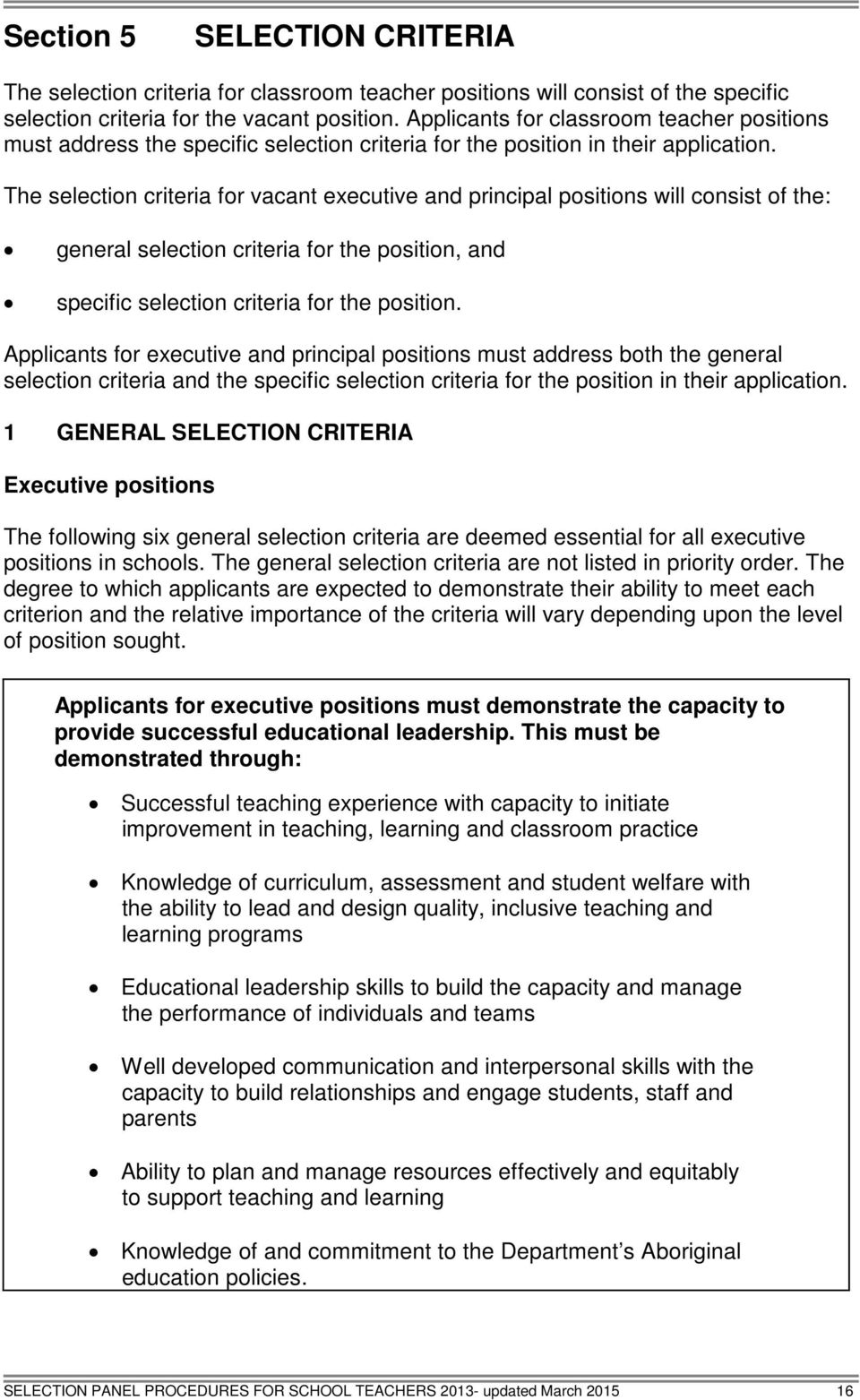 The selection criteria for vacant executive and principal positions will consist of the: general selection criteria for the position, and specific selection criteria for the position.