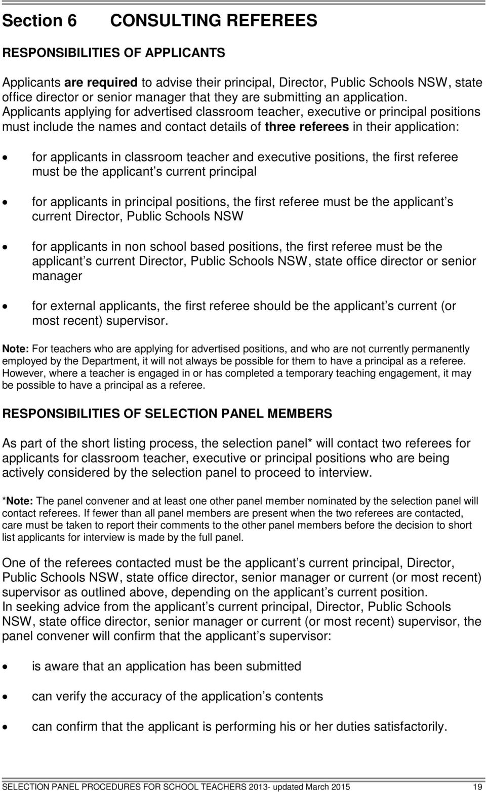Applicants applying for advertised classroom teacher, executive or principal positions must include the names and contact details of three referees in their application: for applicants in classroom
