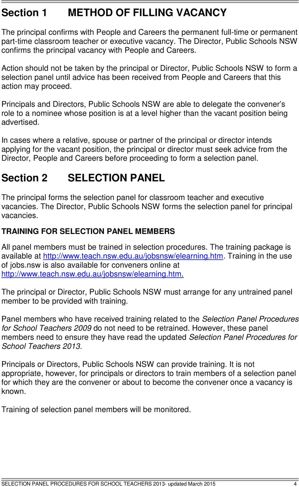 Action should not be taken by the principal or Director, Public Schools NSW to form a selection panel until advice has been received from People and Careers that this action may proceed.