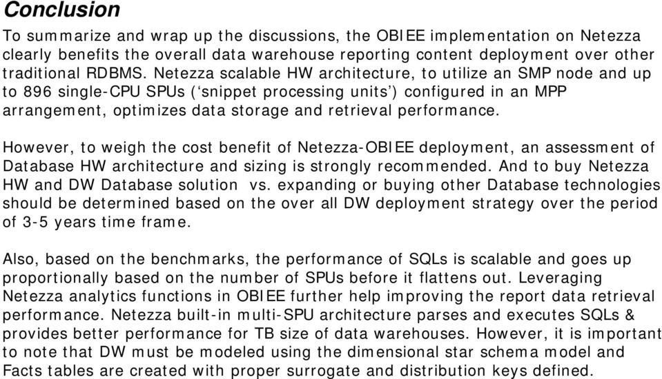However, to weigh the cost benefit of Netezza-OBIEE deployment, an assessment of Database HW architecture and sizing is strongly recommended. And to buy Netezza HW and DW Database solution vs.