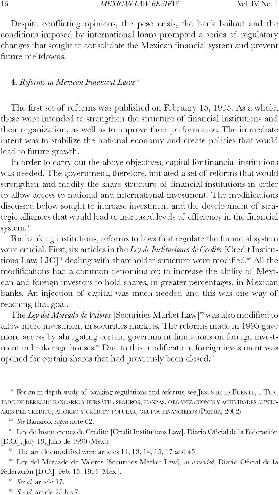 financial system and prevent future meltdowns. 4. Reforms in Mexican Financial Laws 79 The first set of reforms was published on February 15, 1995.