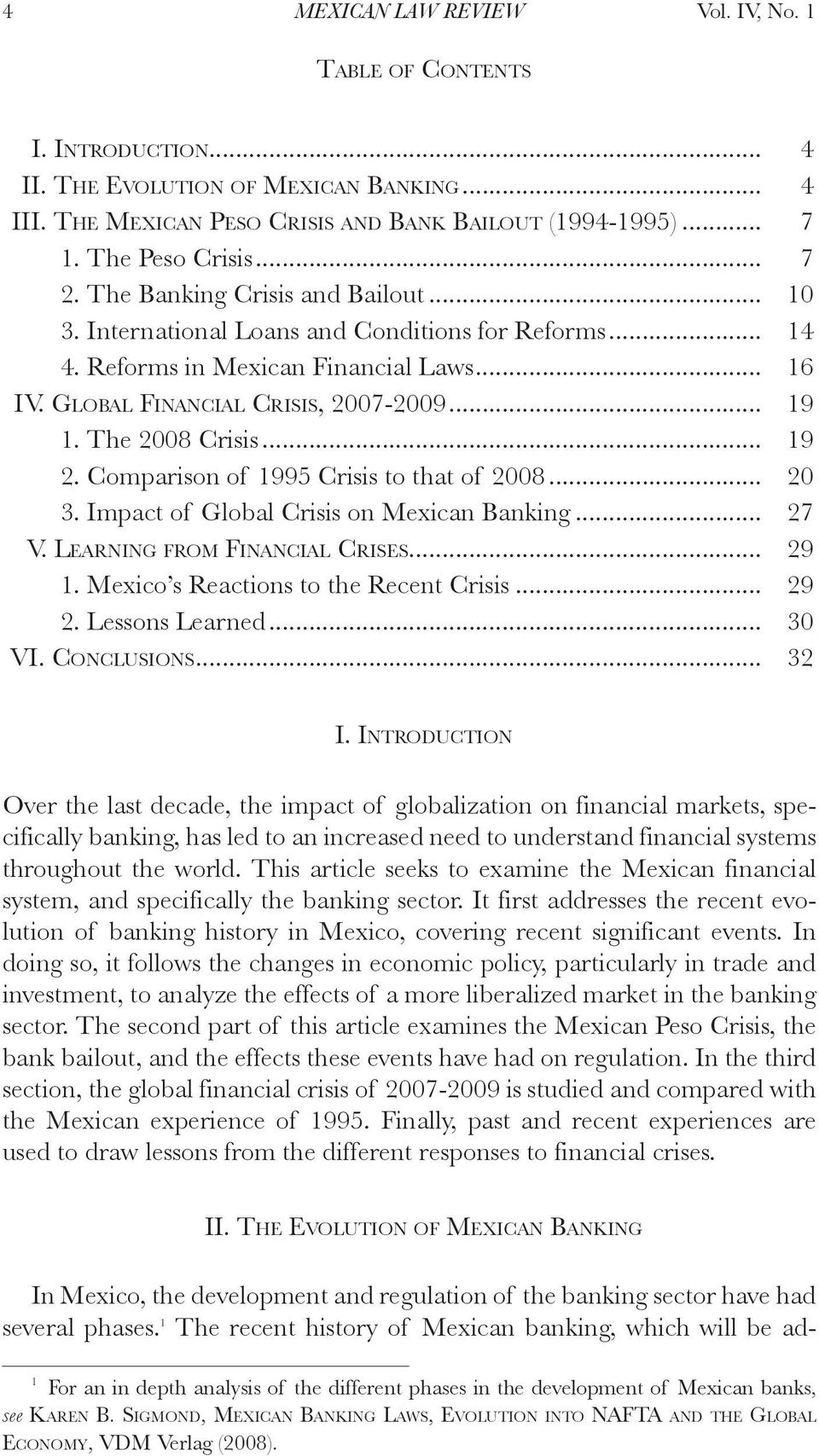 The 2008 Crisis... 19 2. Comparison of 1995 Crisis to that of 2008... 20 3. Impact of Global Crisis on Mexican Banking... 27 V. Learning from Financial Crises... 29 1.
