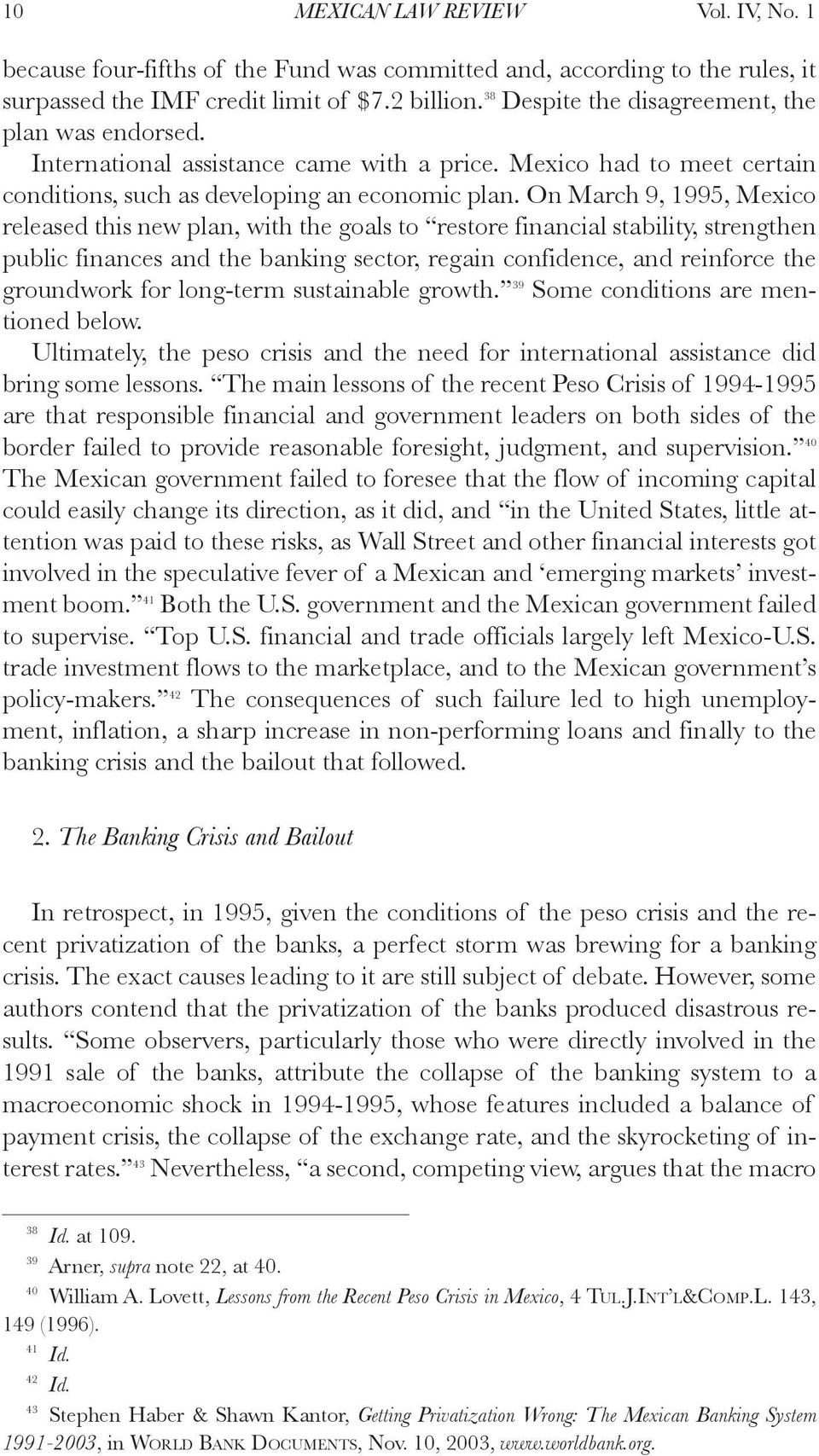 On March 9, 1995, Mexico released this new plan, with the goals to restore financial stability, strengthen public finances and the banking sector, regain confidence, and reinforce the groundwork for