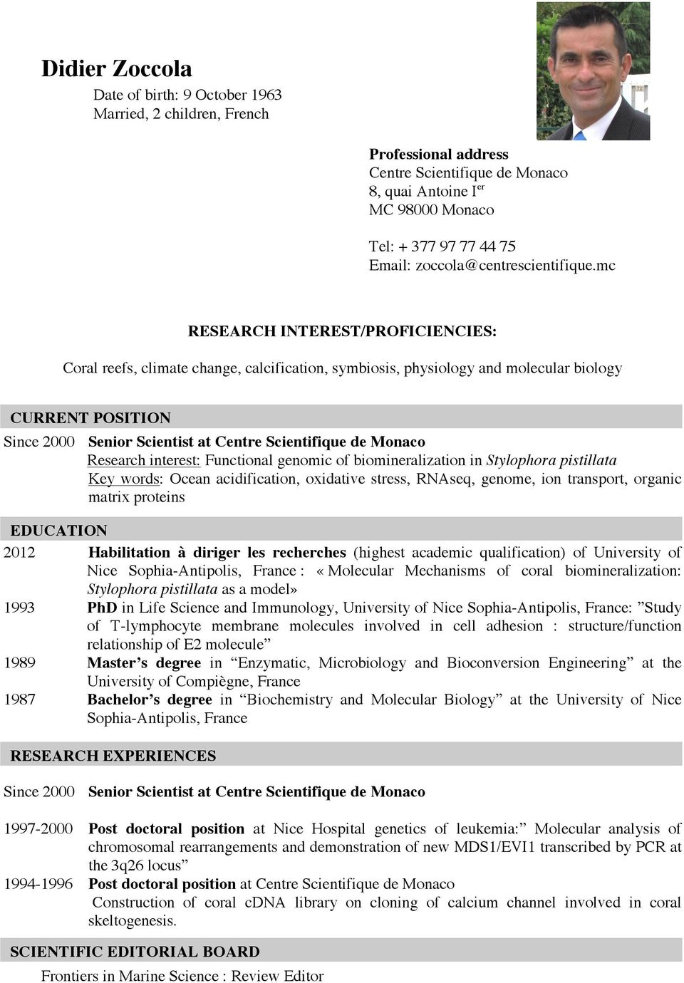 mc RESEARCH INTEREST/PROFICIENCIES: Cral reefs, climate change, calcificatin, symbisis, physilgy and mlecular bilgy CURRENT POSITION Since 2000 Senir Scientist at Centre Scientifique de Mnac Research