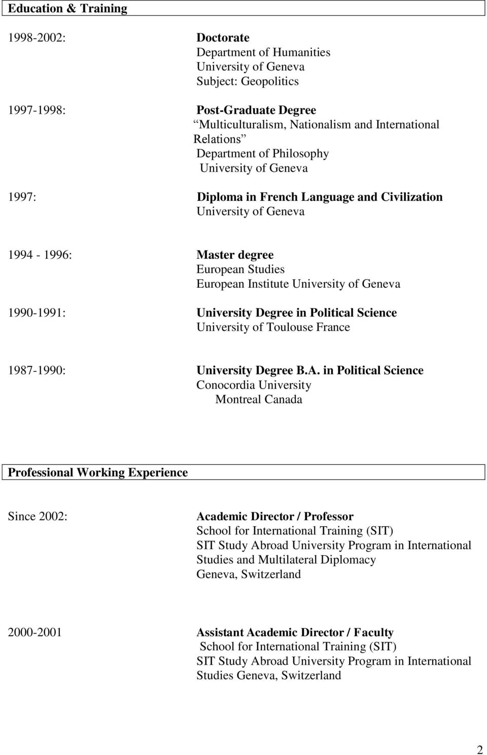 1990-1991: University Degree in Political Science University of Toulouse France 1987-1990: University Degree B.A.