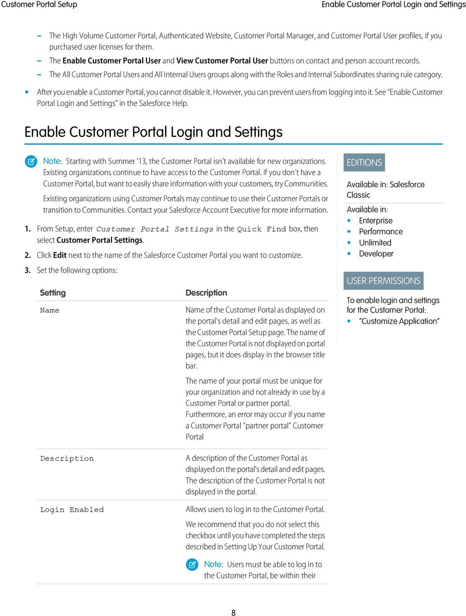 The All Customer Portal Users and All Internal Users groups along with the Roles and Internal Subordinates sharing rule category. After you enable a Customer Portal, you cannot disable it.