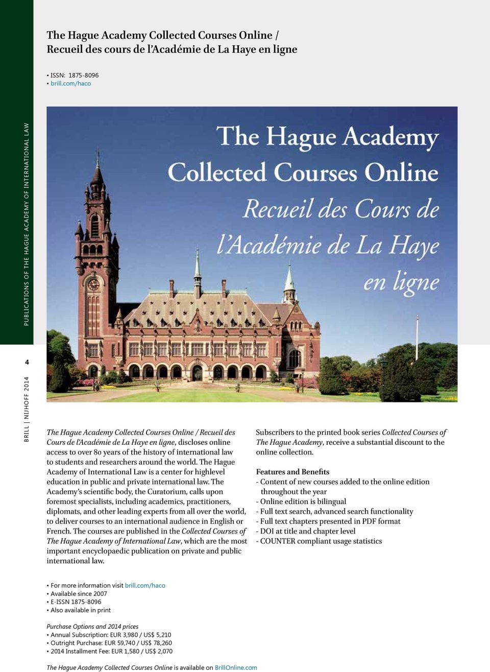 and researchers around the world. The Hague Academy of International Law is a center for highlevel education in public and private international law.
