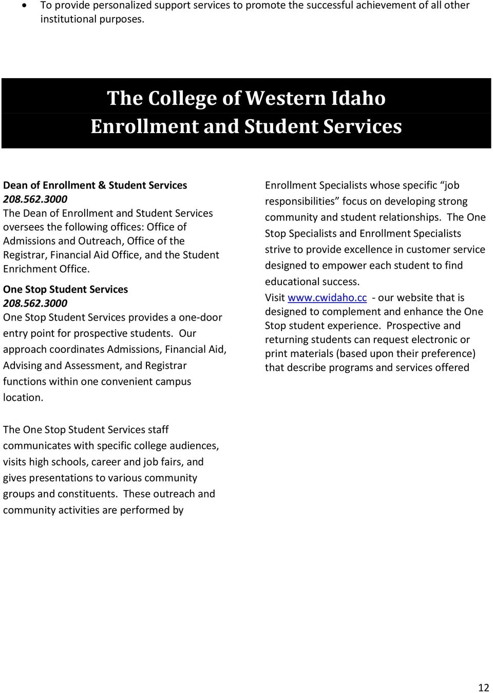 3000 The Dean of Enrollment and Student Services oversees the following offices: Office of Admissions and Outreach, Office of the Registrar, Financial Aid Office, and the Student Enrichment Office.