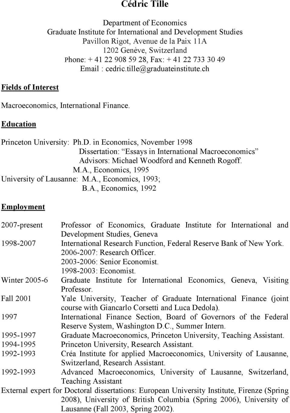 in Economics, November 1998 Dissertation: Essays in International Macroeconomics Advisors: Michael Woodford and Kenneth Rogoff. M.A., Economics, 1995 University of Lausanne: M.A., Economics, 1993; B.