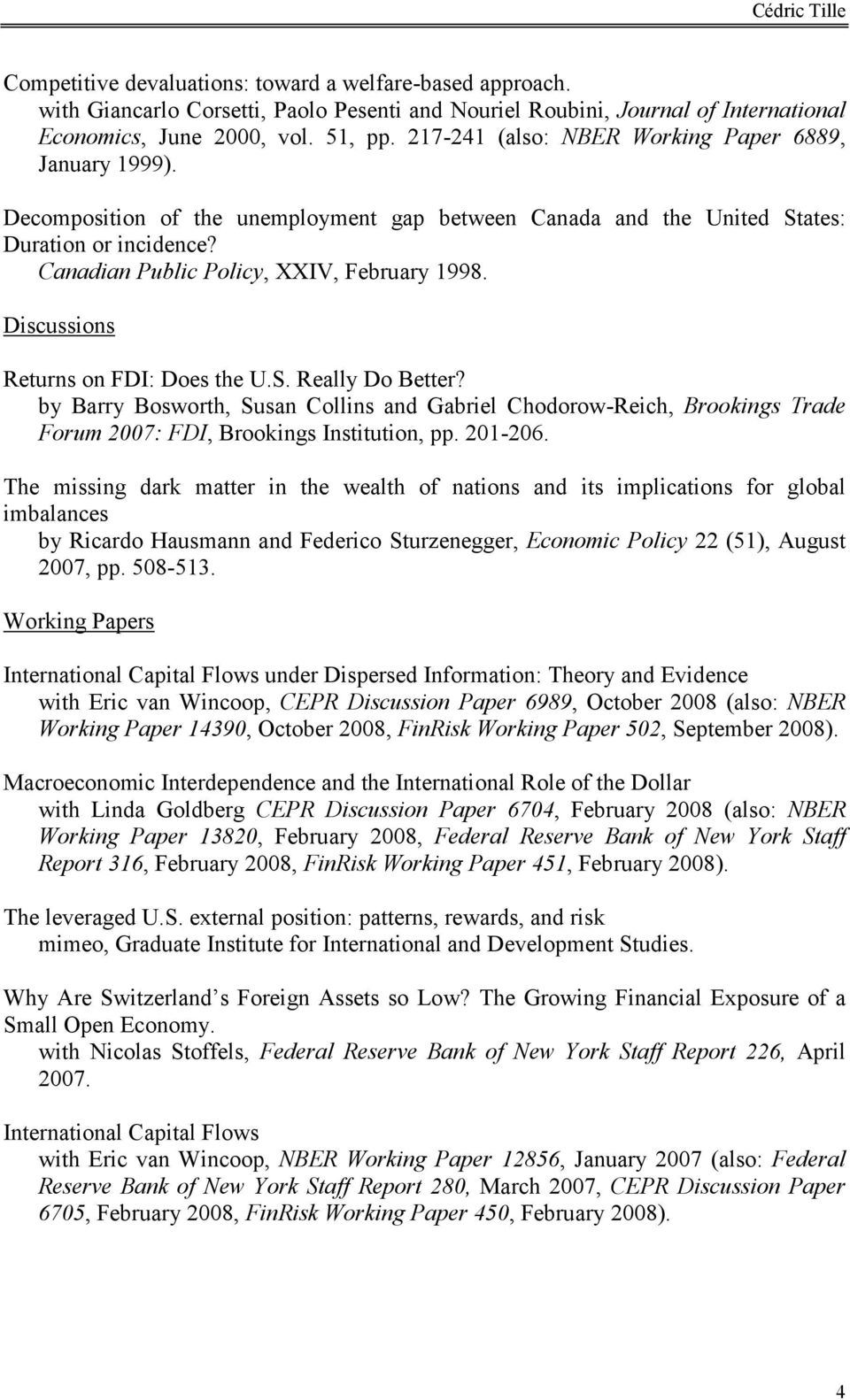 Discussions Returns on FDI: Does the U.S. Really Do Better? by Barry Bosworth, Susan Collins and Gabriel Chodorow-Reich, Brookings Trade Forum 2007: FDI, Brookings Institution, pp. 201-206.