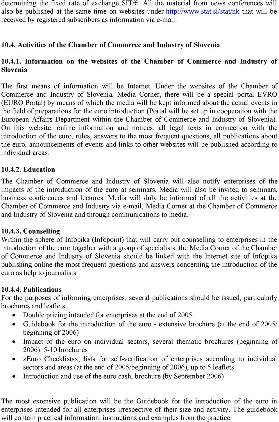 .4. Activities of the Chamber of Commerce and Industry of Slovenia 10.4.1. Information on the websites of the Chamber of Commerce and Industry of Slovenia The first means of information will be Internet.