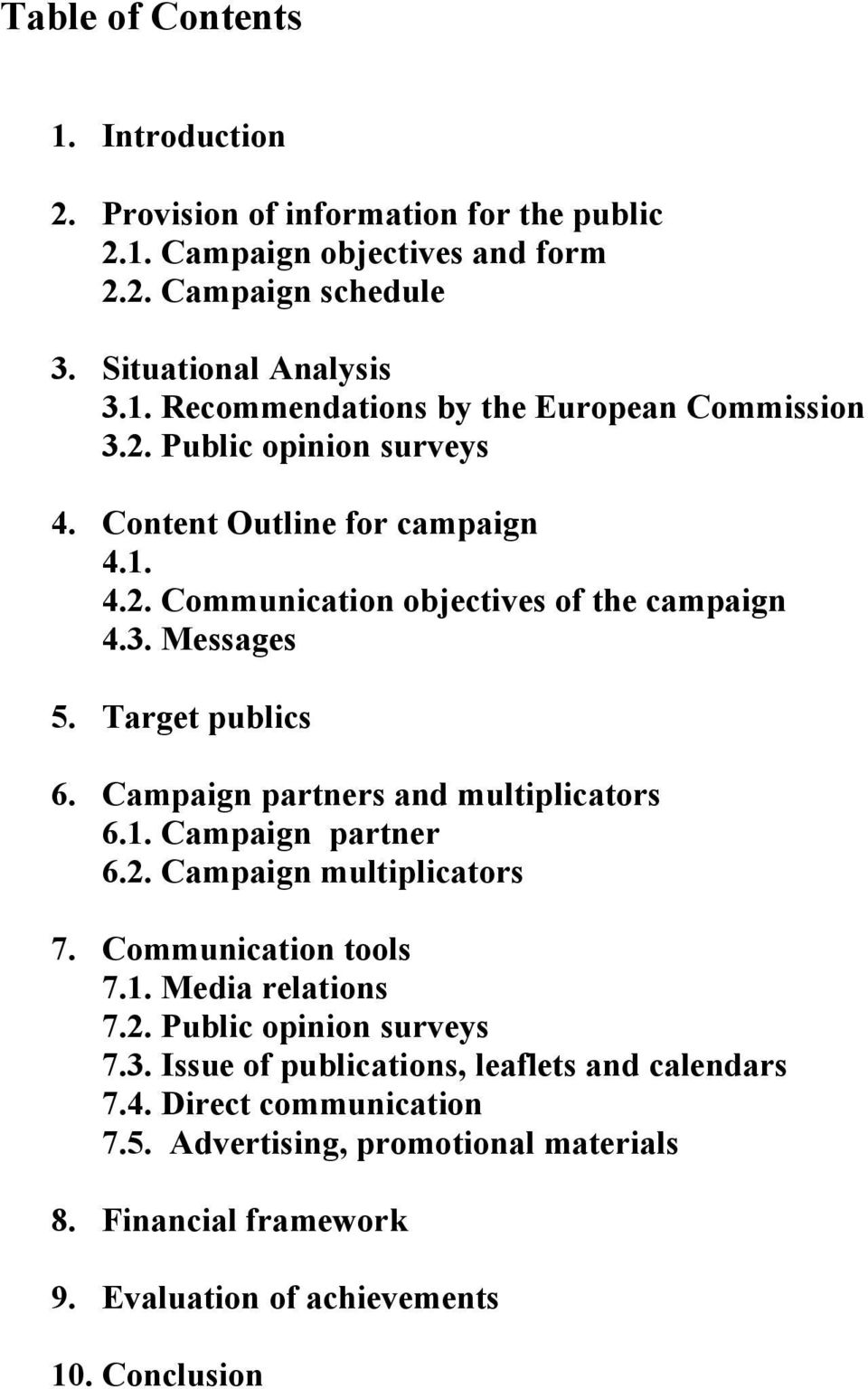 Campaign partners and multiplicators 6.1. Campaign partner 6.2. Campaign multiplicators 7. Communication tools 7.1. Media relations 7.2. Public opinion surveys 7.3.
