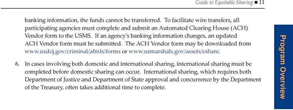 If an agency s banking information changes, an updated ACH Vendor form must be submitted. The ACH Vendor form may be downloaded from www.usdoj.gov/criminal/afmls/forms or www.usmarshals.
