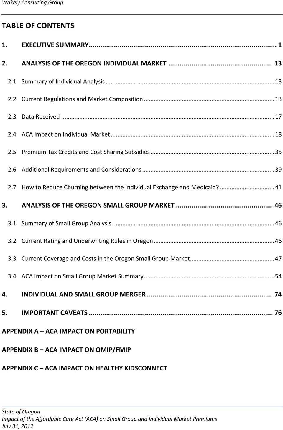 7 How to Reduce Churning between the Individual Exchange and Medicaid?... 41 3. ANALYSIS OF THE OREGON SMALL GROUP MARKET... 46 3.1 Summary of Small Group Analysis... 46 3.2 Current Rating and Underwriting Rules in Oregon.