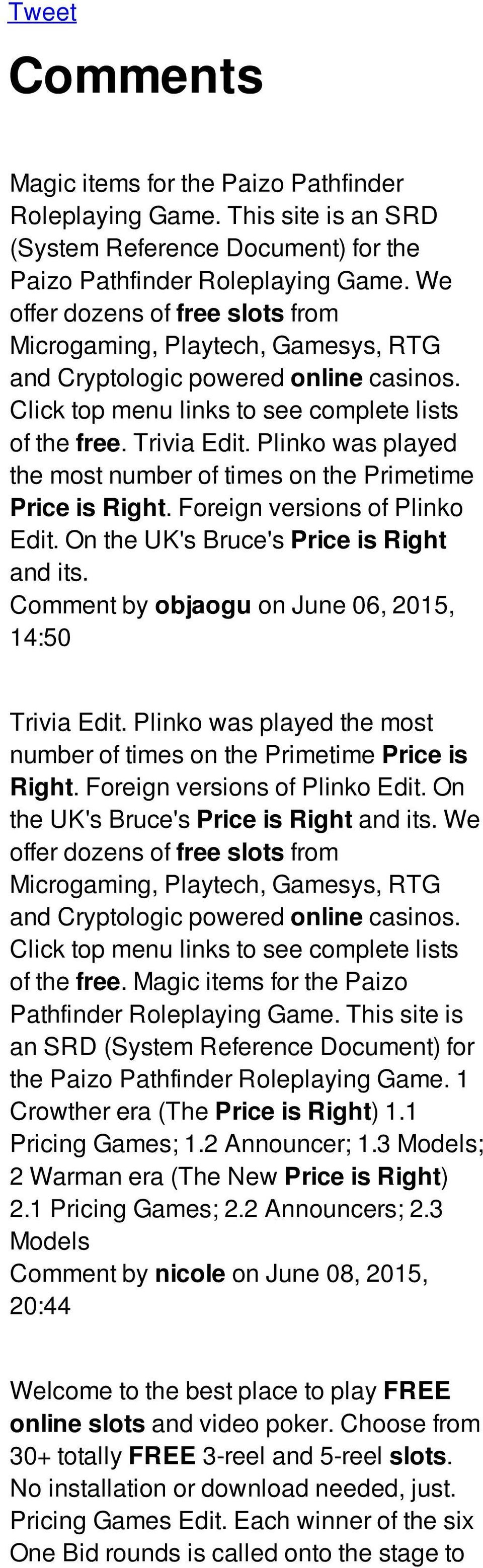 On the UK's Bruce's Price is Right and its. Comment by objaogu on June 06, 2015, 14:50 Trivia Edit. Plinko was played the most number of times on the Primetime Price is Right.