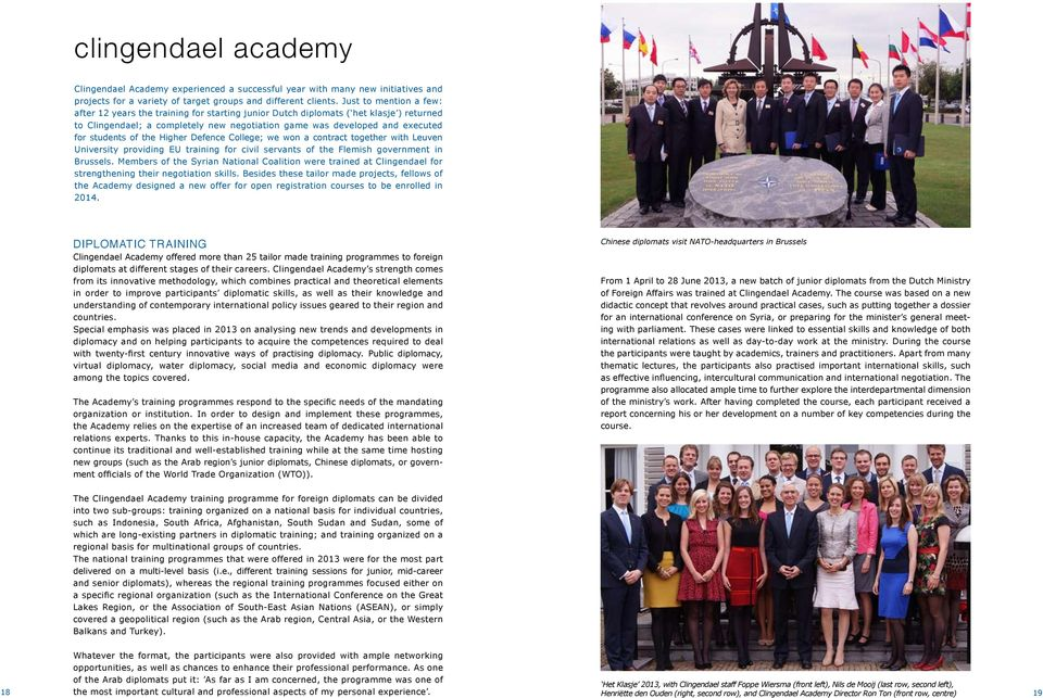 students of the Higher Defence College; we won a contract together with Leuven University providing EU training for civil servants of the Flemish government in Brussels.