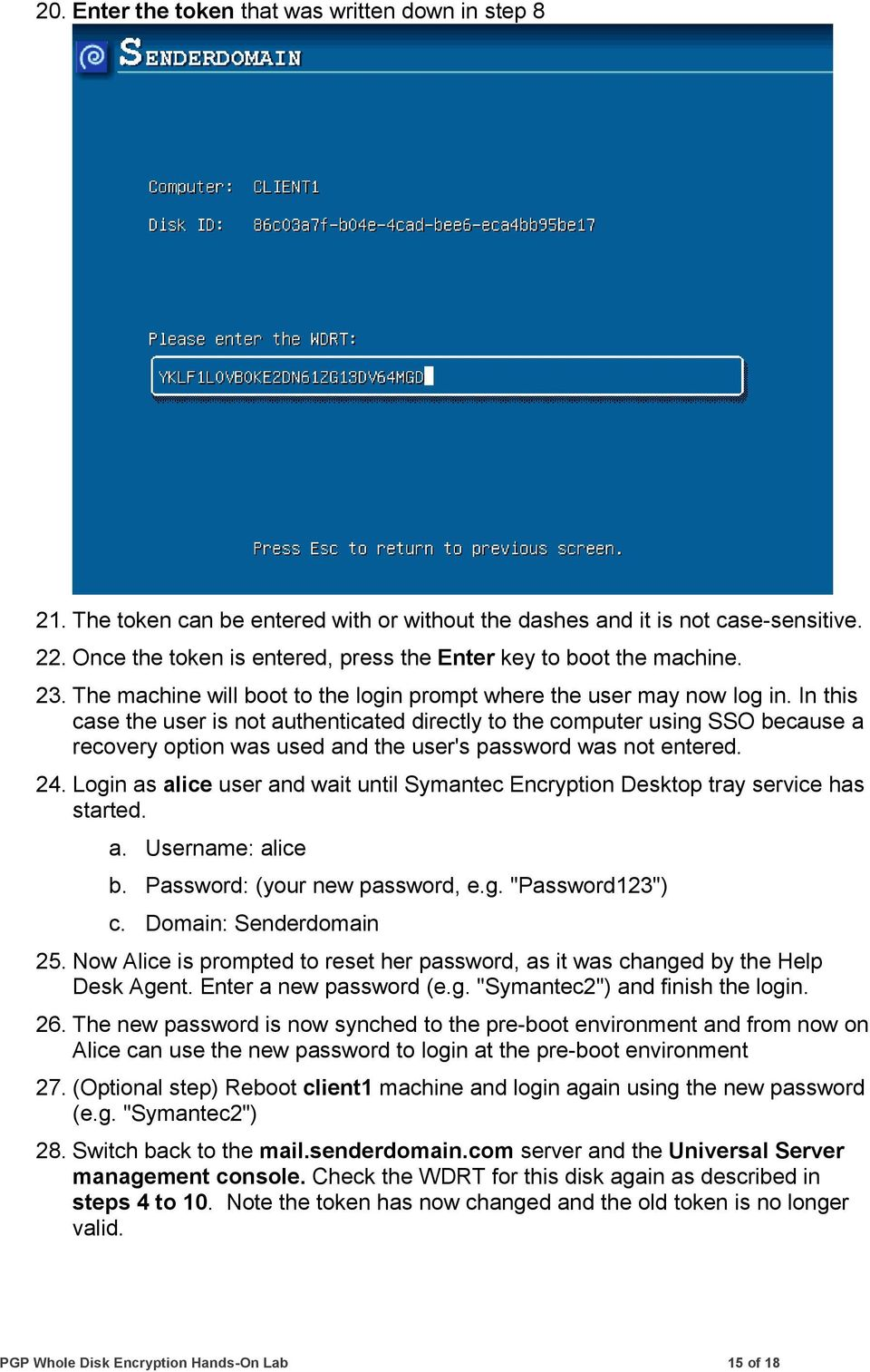 In this case the user is not authenticated directly to the computer using SSO because a recovery option was used and the user's password was not entered. 24.