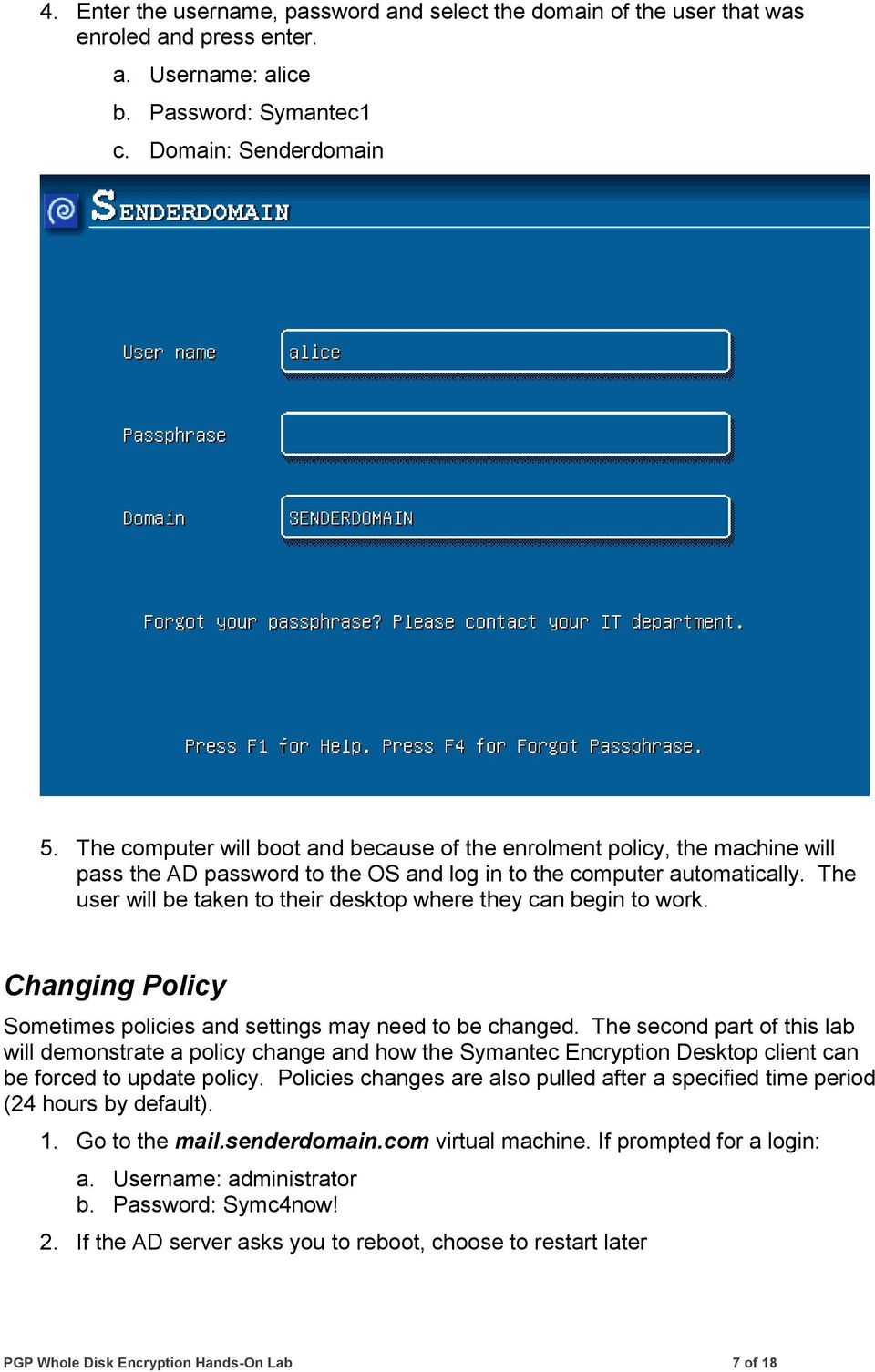 The user will be taken to their desktop where they can begin to work. Changing Policy Sometimes policies and settings may need to be changed.
