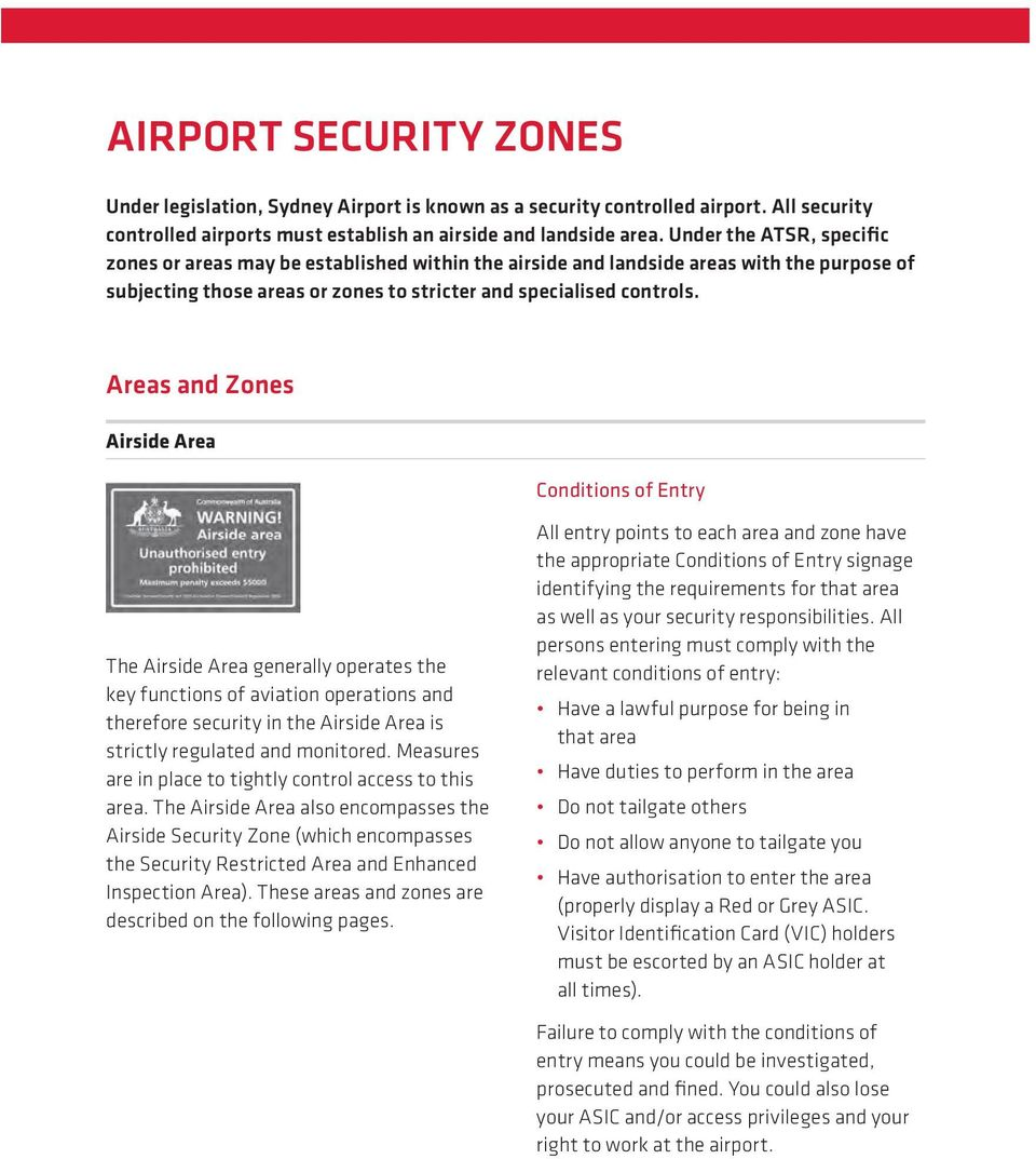 Areas and Zones Airside Area Conditions of Entry The Airside Area generally operates the key functions of aviation operations and therefore security in the Airside Area is strictly regulated and