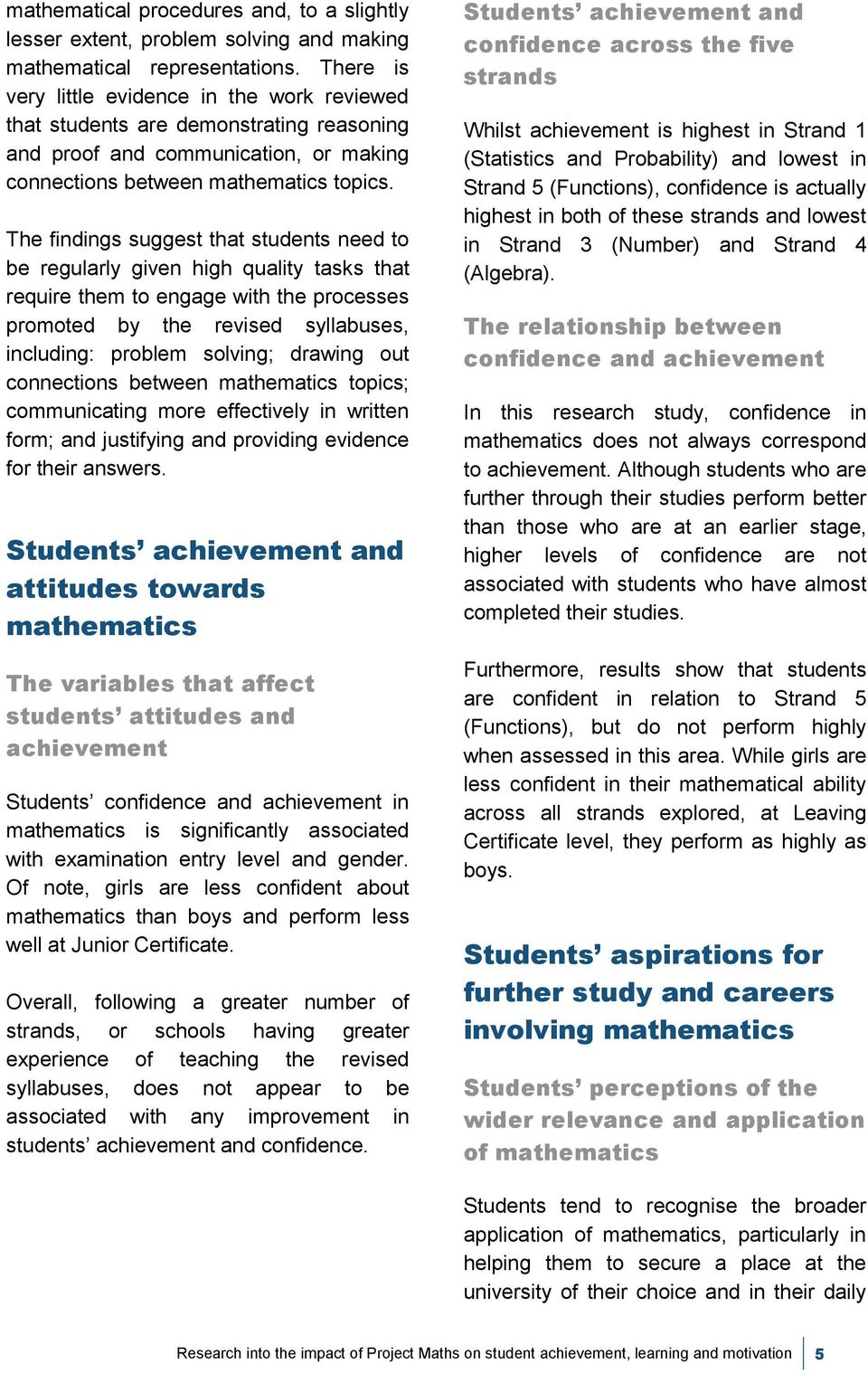 The findings suggest that students need to be regularly given high quality tasks that require them to engage with the processes promoted by the revised syllabuses, including: problem solving; drawing