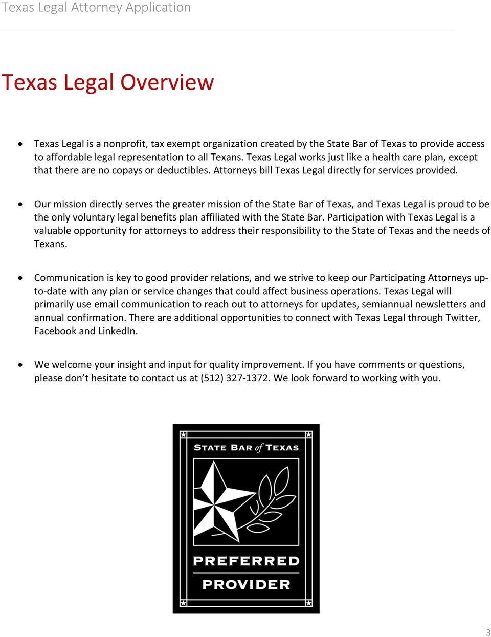 Our mission directly serves the greater mission of the State Bar of Texas, and Texas Legal is proud to be the only voluntary legal benefits plan affiliated with the State Bar.