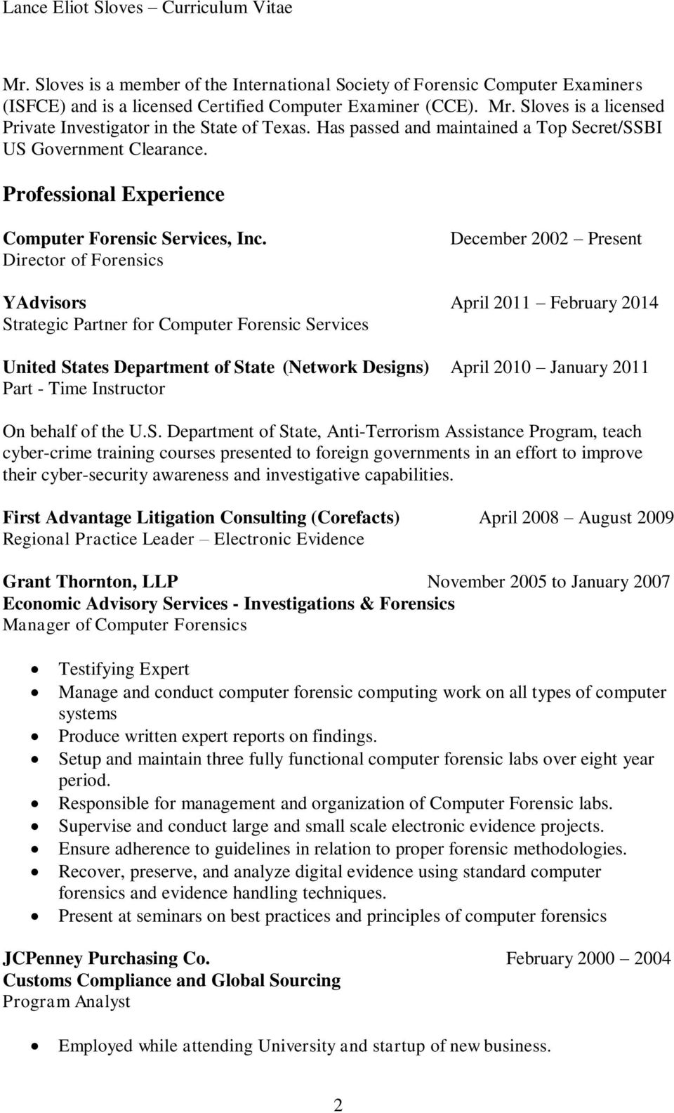 Director of Forensics December 2002 Present YAdvisors April 2011 February 2014 Strategic Partner for Computer Forensic Services United States Department of State (Network Designs) April 2010 January