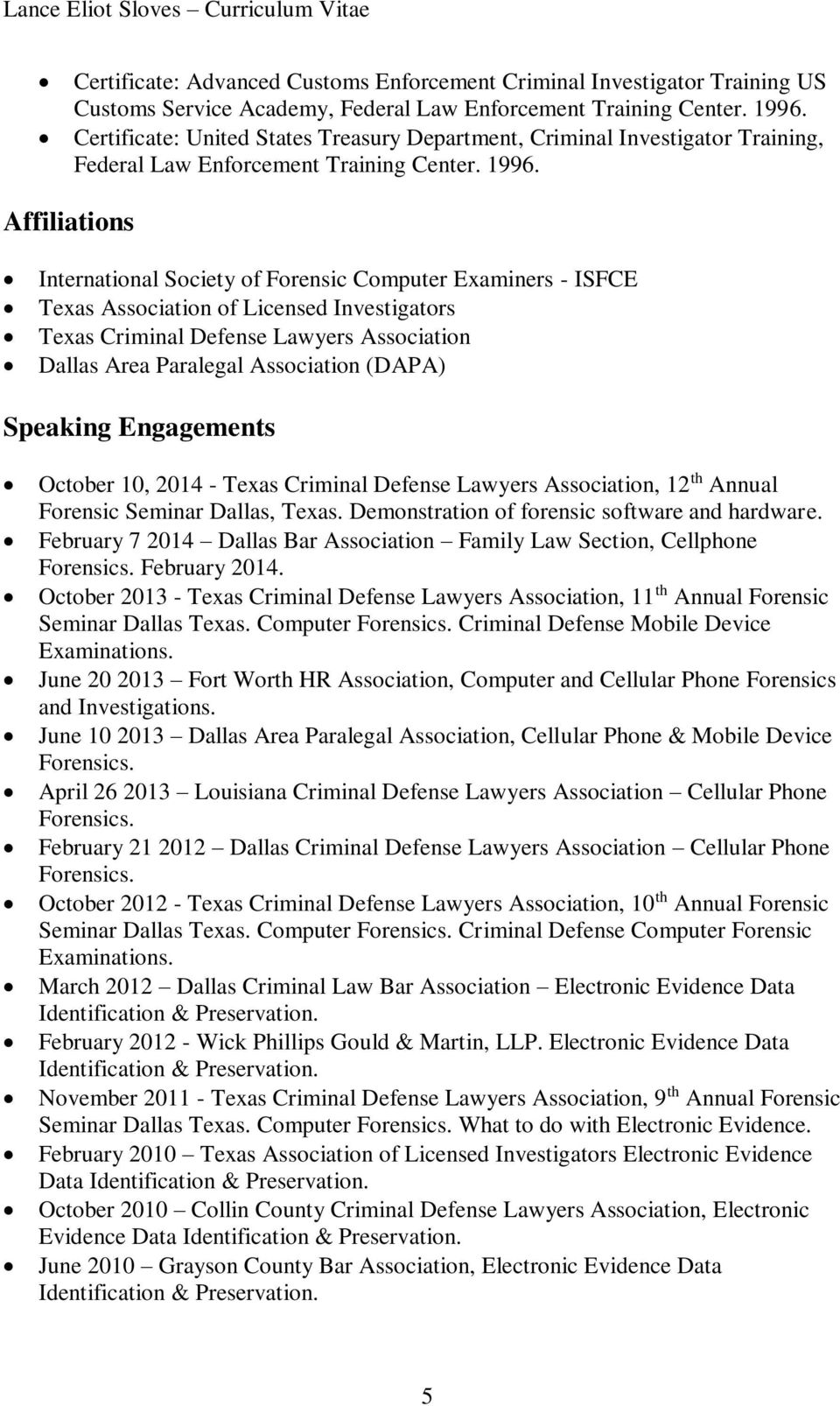 Affiliations International Society of Forensic Computer Examiners - ISFCE Texas Association of Licensed Investigators Texas Criminal Defense Lawyers Association Dallas Area Paralegal Association