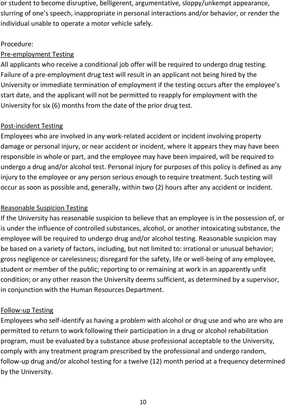Failure of a pre-employment drug test will result in an applicant not being hired by the University or immediate termination of employment if the testing occurs after the employee s start date, and