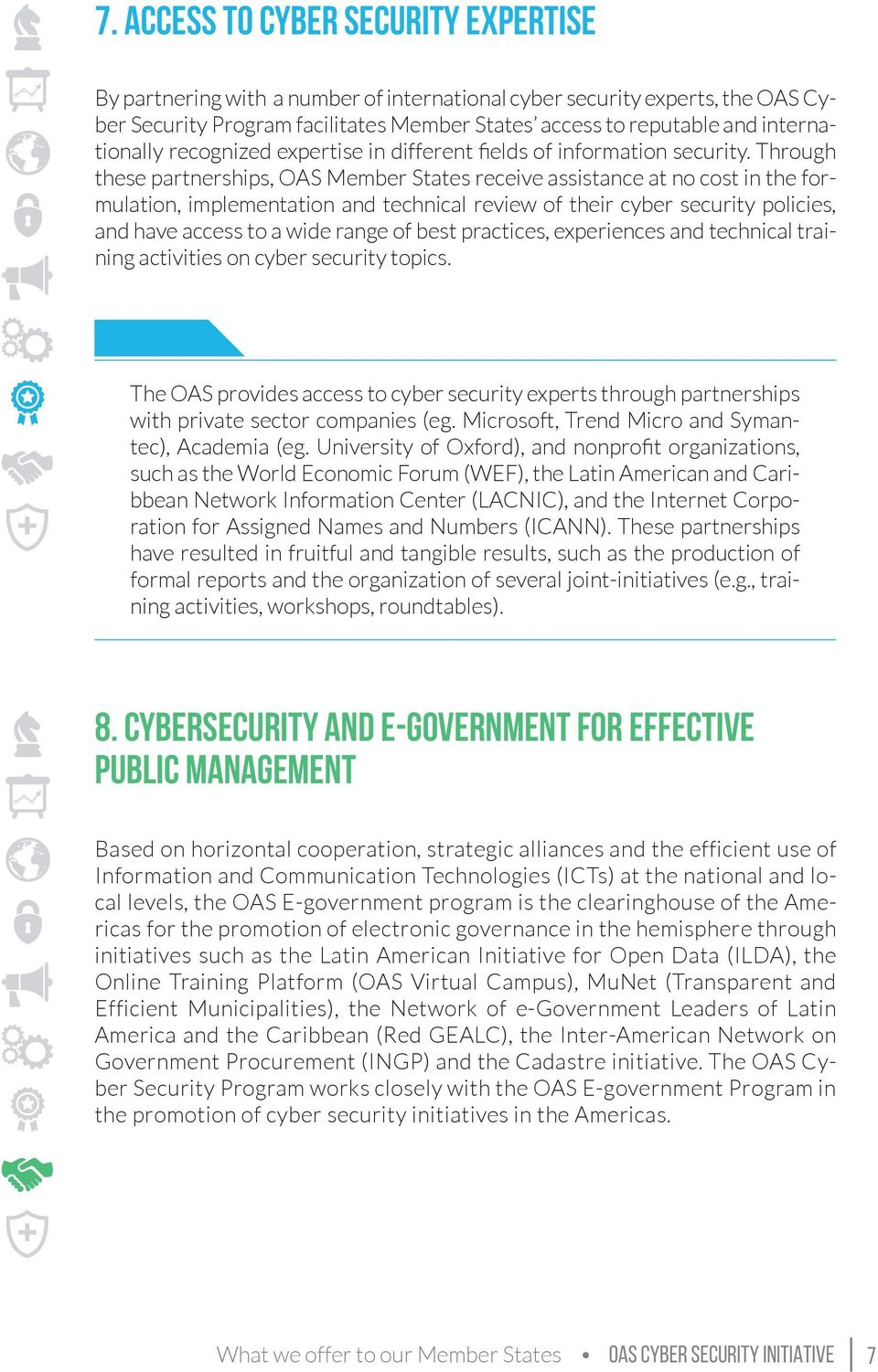 Through these partnerships, OAS Member States receive assistance at no cost in the formulation, implementation and technical review of their cyber security policies, and have access to a wide range